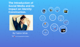 Copy of The Impact of Social Media on Identity Construction