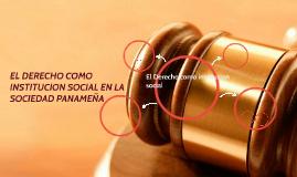 EL DERECHO COMO INSTITUCION SOCIAL EN LA SOCIEDAD PANAMEÑA