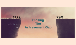 Copy of Closing the Achievement Gap