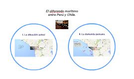 El diferendo marítimo entre Perú y Chile.