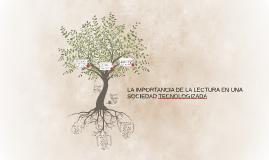 Copy of LA IMPORTANCIA DE LA LECTURA EN UNA SOCIEDAD TECNOLOGIZADA
