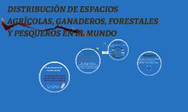 DISTRIBUCIÓN DE ESPACIOS AGRÍCOLAS, GANADEROS, FORESTALES Y