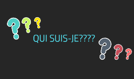 Copy of QUE SUIS-JE????