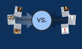 Federalists vs. Republicans