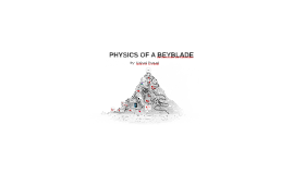 Copy of PHYSICS OF A BEYBLADE