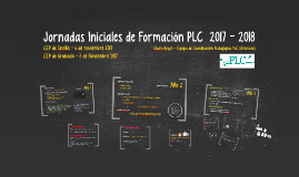 Jornadas Iniciales de Formación PLC  2017 - 2018