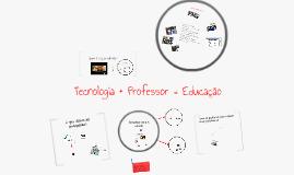 Tecnologia + Professor = Educação