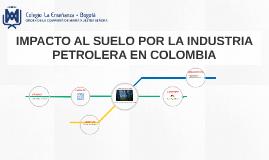 IMPACTO AL SUELO POR LA INDUSTRIA PETROLERA EN COLOMBIA