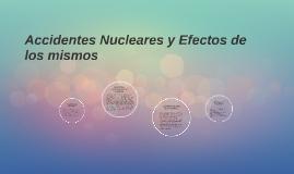 Accidentes Nucleares y Efectos de los mismos