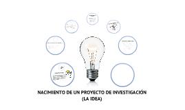 Nacimiento de un proyecto de investigación cuantitativa, cualitativa o mixta: la idea