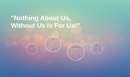 """""""Nothing About Us, Without Us Is For Us!"""""""