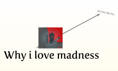 Why i love madness