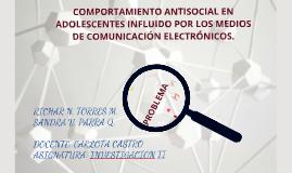 Copy of COMPORTAMIENTO ANTISOCIAL EN ADOLESCENTES INFLUIDO POR LOS MEDIOS DE COMUNICACIÓN ELECTRÓNICOS.