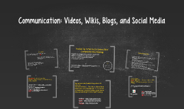 Communication: Videos, Wikis, Blogs, and Social Media