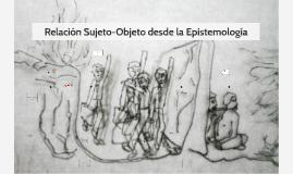 Relación Sujeto-Objeto desde la Epistemología