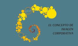 Copy of EL CONCEPTO DE IMAGEN CORPORATIVA
