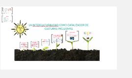 Copia de LA INTERCULTURALIDAD COMO CATALIZADOR DE CULTURAS INCLUSIVAS