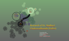Copy of Research of Dr. Madhavi Chakravadhanula (Kalive)
