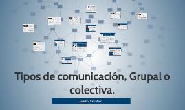 Tipos de comunicación, Grupal o colectiva.
