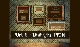 Unit 6  : IMMIGRATION