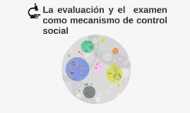 La evaluación y el  examen como mecanismo de control social