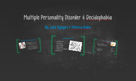 Multiple Personality Disorder & Decidophobia
