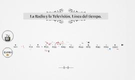 La Radio y la Televisión. Línea del tiempo.