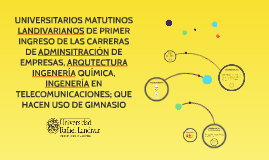 UNIVERSITARIOS MATUTINOS LANDIVARIANOS DE PRIMER INGRESO DE