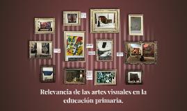 Copy of Relevancia de las artes visuales en la educación primaria.