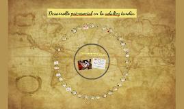 Copy of Desarrollo psicosocial en la adultez tardia.