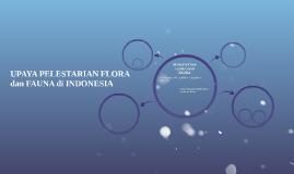 UPAYA PELESTARIAN FLORA dan FAUNA di INDONESIA