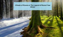 Russian Summer or The Legend of a Year-Round Winter