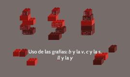 Uso de las grafías: c y la s, b y la v, ll y la y