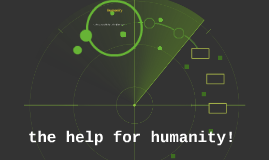 the help for humanity!