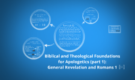 Copy of AP101: (3) Biblical and Theological Foundations for Apologetics (1):  General Revelation and Romans 1