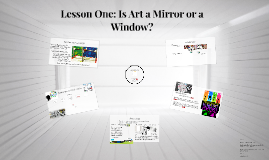 Copy of Lesson One: Is Art a Mirror or a Window?