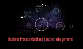 Business Process Model and Notation: Why go there?