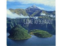 Come to Ecquador!