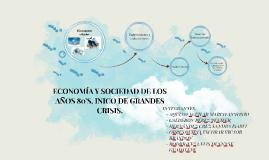 ECONOMÍA Y SOCIEDAD DE LOS AÑOS 80'S, INICIO DE GRANDES CRISIS.