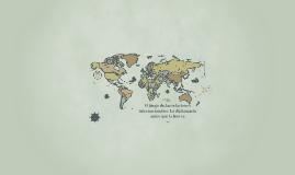 Copy of El juego de las relaciones internacionales: La diplomacia an
