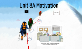 Unit 8A Motivation
