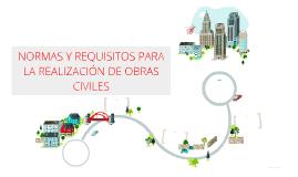 NORMAS Y REQUISITOS PARA LA REALIZACIÓN DE OBRAS CIVILES