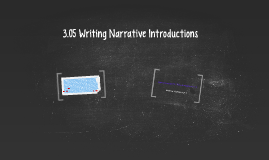 Copy of  3.05 Writing Narrative Introductions