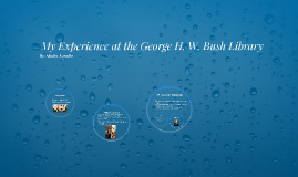 My Experience at the George H. W. Bush Library