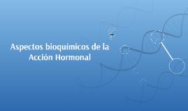 Aspectos bioquímicos de la Acción Hormonal
