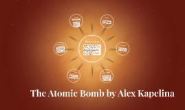 Copy of The Atomic Bomb by Alex Kapelina