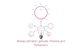 Wolsey domestic policies- Finance and Parliament