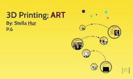 3D Printing; ART