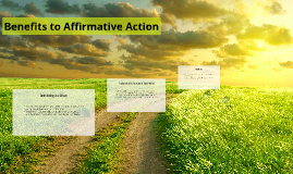 the goals and benefits of affirmative action Why we still need affirmative action battle against the constantly accumulating benefits of white will it take to satisfy the goal of.