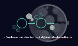 Problemas que afrontan los Indigenas  afrodecendientes